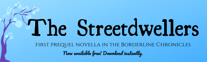 A link for The Streetdwellers, a free prequel novella in the Borderline Chronicles series.