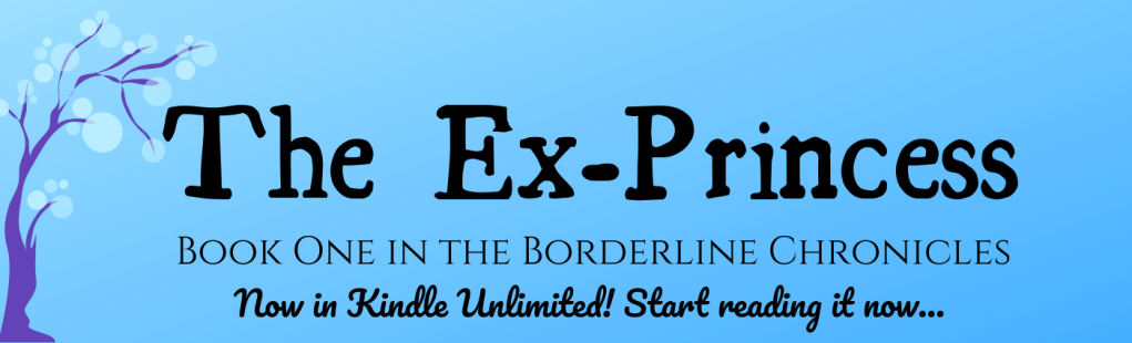 The Ex-Princess: Book One in the Borderline Chronicles. Now in Kindle Unlimited! Start reading it now...